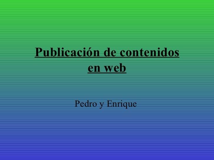 Pedro y Enrique  Publicación de contenidos en web