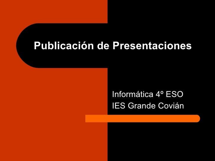 Publicación de Presentaciones Informática 4º ESO IES Grande Covián