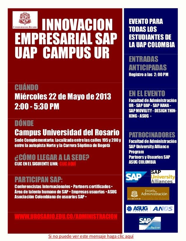 INNOVACIONEMPRESARIAL SAPUAP CAMPUS URCUÁNDOMiércoles 22 de Mayo de 20132:00 - 5:30 PMDÓNDECampus Universidad del RosarioS...