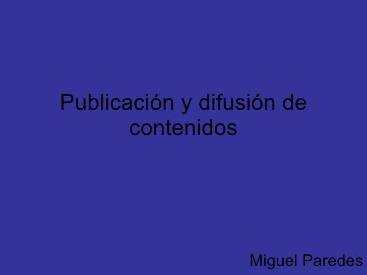 Publicación y difusión de contenidos Miguel Paredes