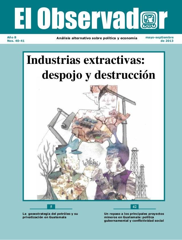 Año 8 Nos. 40-41  Análisis alternativo sobre política y economía  mayo-septiembre de 2013  Industrias extractivas: despojo...