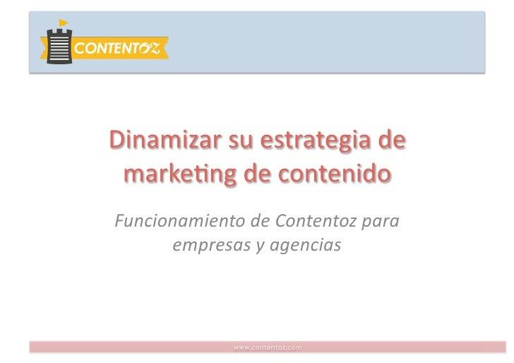 Dinamizar su estrategia de  marke0ng de contenido Funcionamiento de Contentoz para       empresas ...
