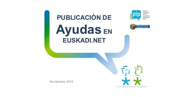 PUBLICACIÓN DE   Ayudas EN       EUSKADI.NETNoviembre 2012