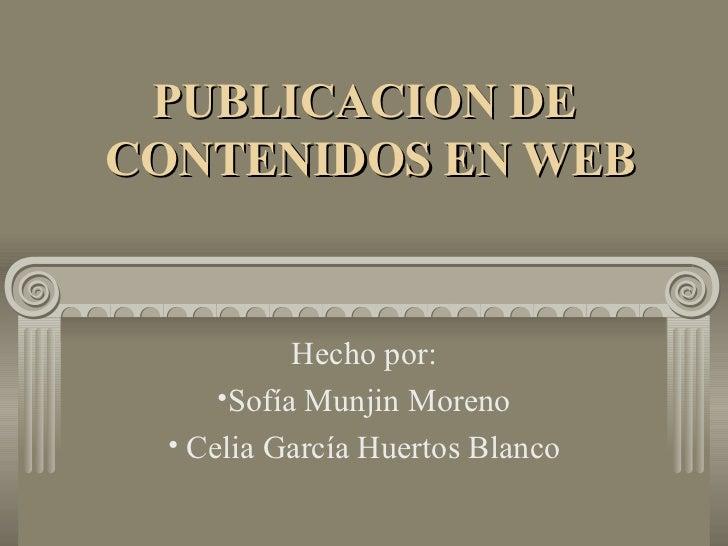<ul><li>Hecho por: </li></ul><ul><li>Sofía Munjin Moreno </li></ul><ul><li>Celia García Huertos Blanco </li></ul>PUBLICACI...