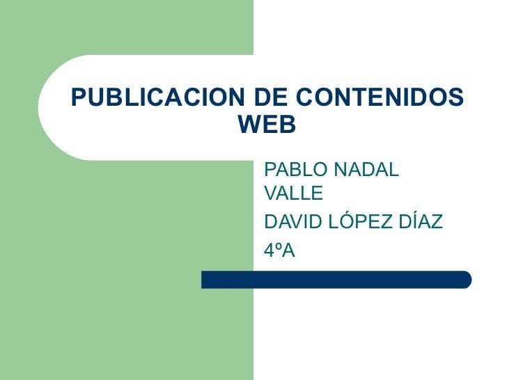 PUBLICACION DE CONTENIDOS WEB PABLO NADAL VALLE DAVID LÓPEZ DÍAZ 4ºA