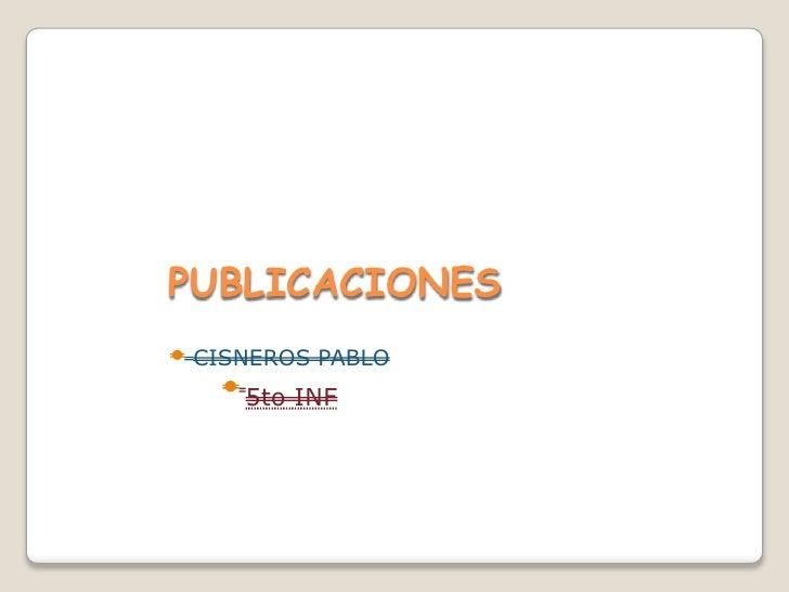 PUBLICACIONES  CISNEROS PABLO     5to INF