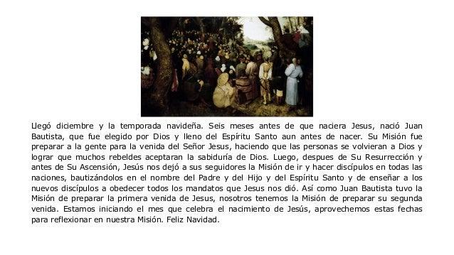 Llegó diciembre y la temporada navideña. Seis meses antes de que naciera Jesus, nació Juan Bautista, que fue elegido por D...