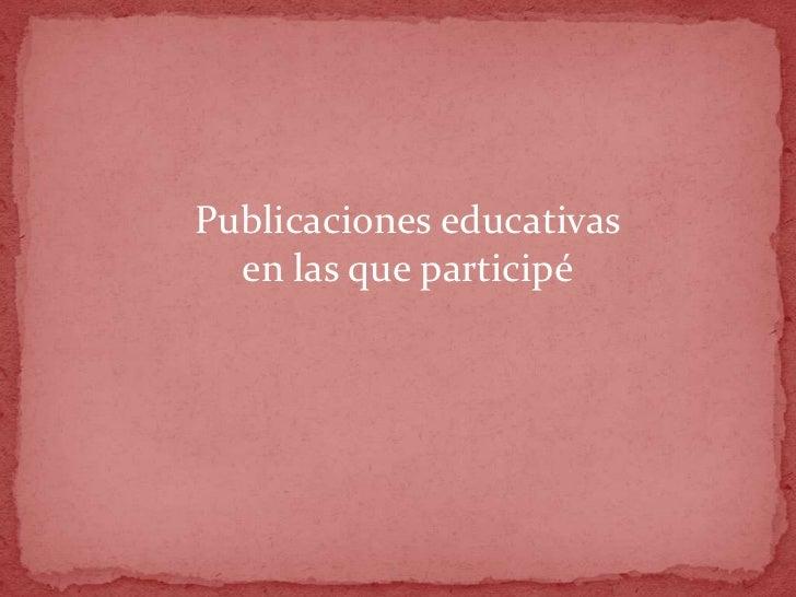 Publicaciones educativas  en las que participé