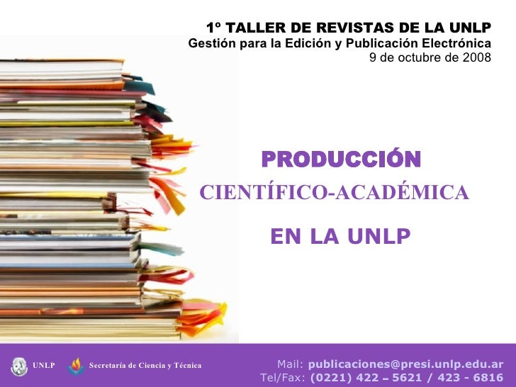 Secretaría de Ciencia y Técnica  UNLP Mail:  [email_address] Tel/Fax:  (0221) 422  –  5621 / 423 - 6816 1º TALLER DE REVIS...
