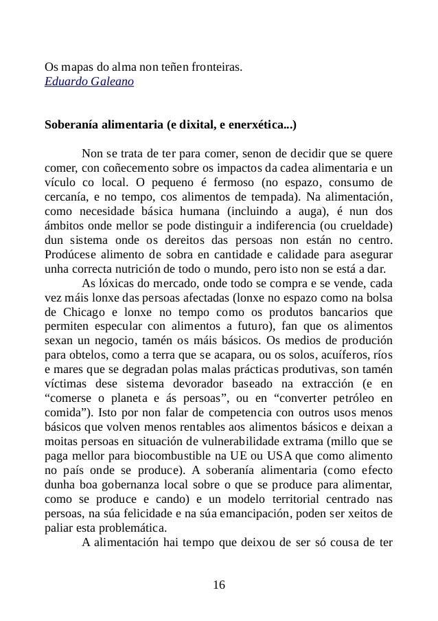 Os mapas do alma non teñen fronteiras. Eduardo Galeano Soberanía alimentaria (e dixital, e enerxética...) Non se trata de ...