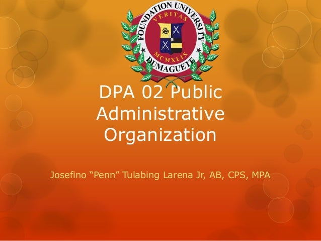"DPA 02 Public Administrative Organization Josefino ""Penn"" Tulabing Larena Jr, AB, CPS, MPA"