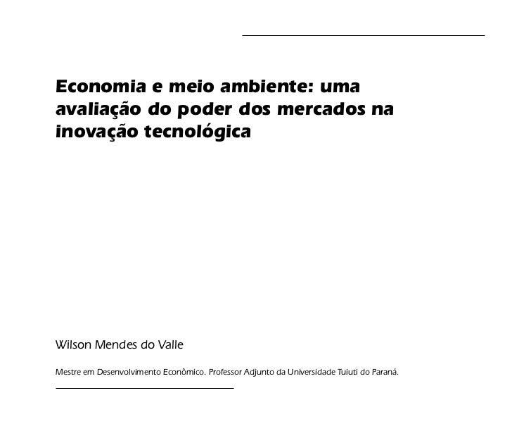 Economia e meio ambiente: umaavaliação do poder dos mercados nainovação tecnológicaWilson Mendes do ValleMestre em Desenvo...