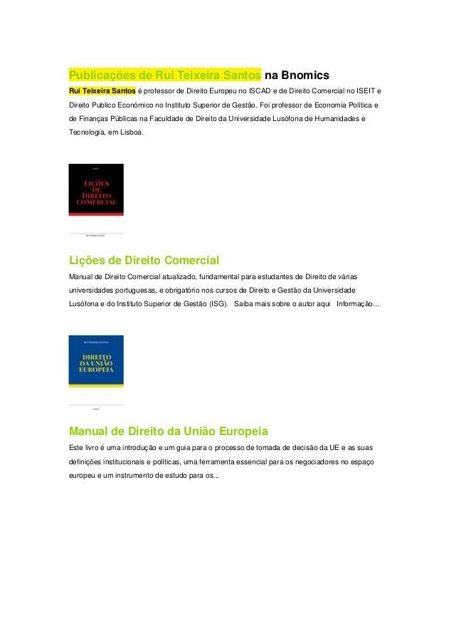 Publicações de Rui Teixeira Santos na Bnomics Rui Teixeira Santos é professor de Direito Europeu no ISCAD e de Direito Com...