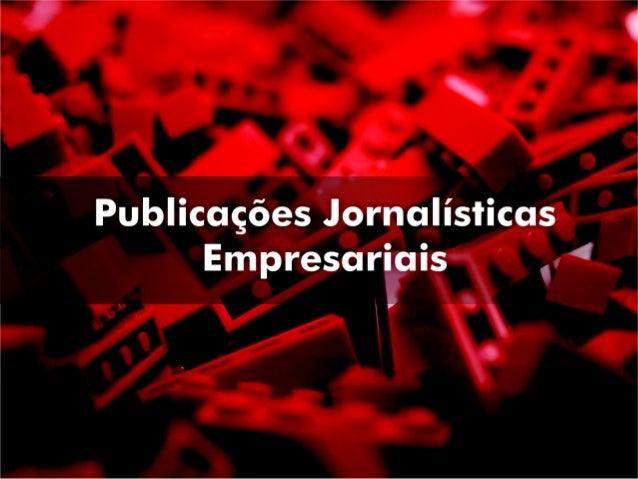 House Organ •Surge na Europa no séc. XVI •Brasil: General Motors em1926 •Anos 90: salto na Comunicação Empresarial •Chegad...