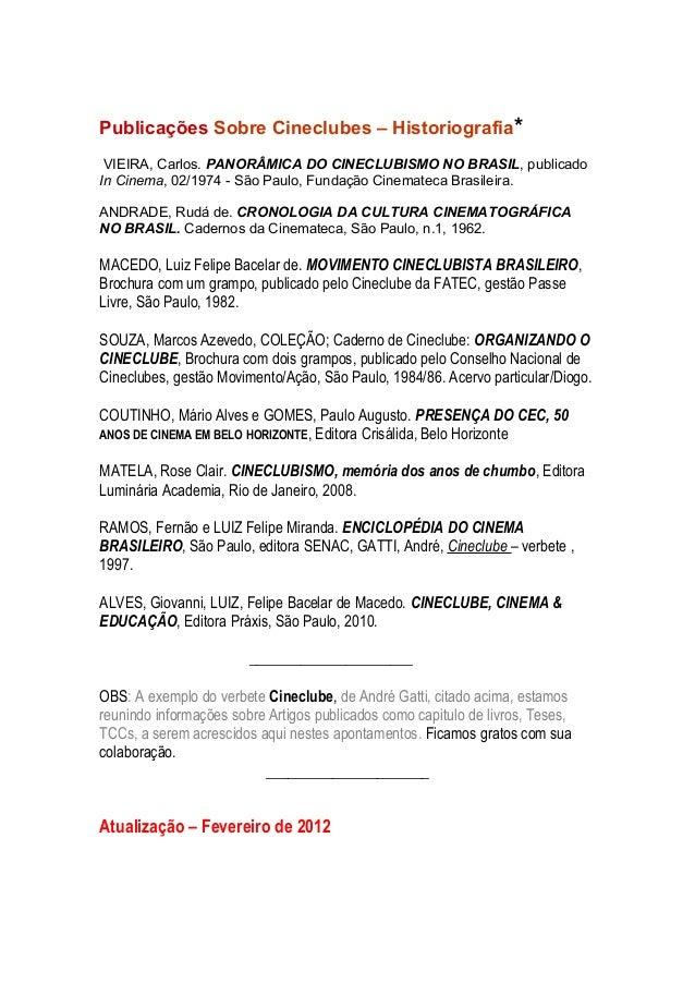 Publicações Sobre Cineclubes – Historiografia* VIEIRA, Carlos. PANORÂMICA DO CINECLUBISMO NO BRASIL, publicado In Cinema, ...