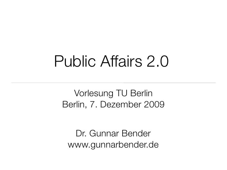 Public Affairs 2.0    Vorlesung TU Berlin  Berlin, 7. Dezember 2009      Dr. Gunnar Bender   www.gunnarbender.de