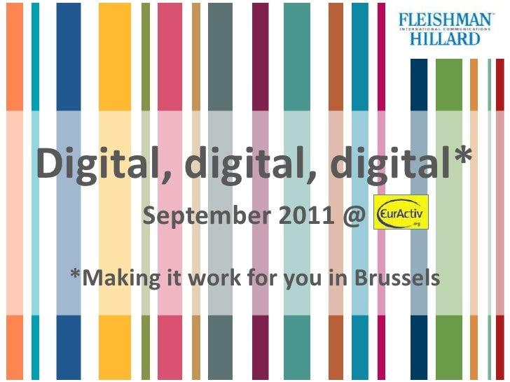 Digital, digital, digital*<br />September 2011 @<br />*Making it work for you in Brussels<br />