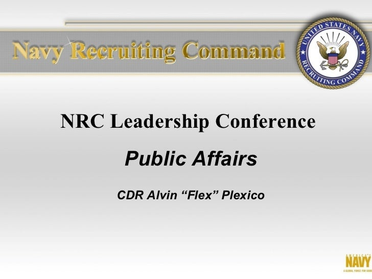 "NRC Leadership Conference      Public Affairs     CDR Alvin ""Flex"" Plexico"