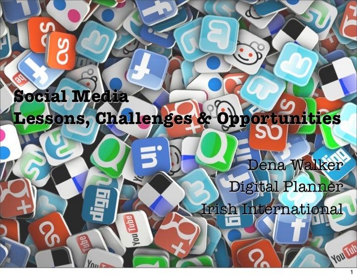 Social MediaLessons, Challenges & Opportunities                           Dena Walker                        Digital Plann...