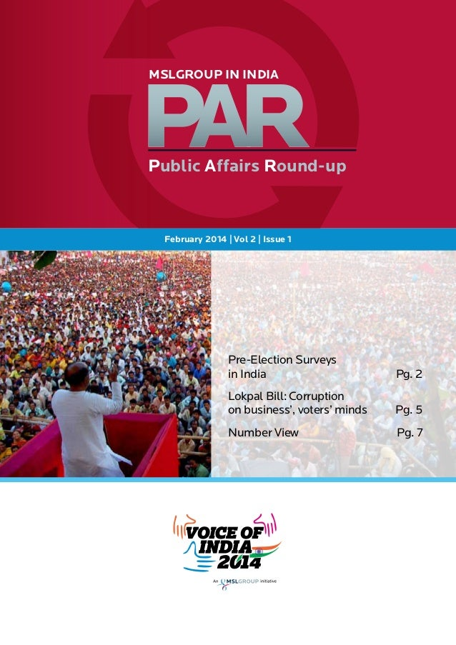 MSLGROUP IN INDIA  Public Affairs Round-up  February 2014 | Vol 2 | Issue 1  Pre-Election Surveys in India	  Pg. 2  Lokpal...