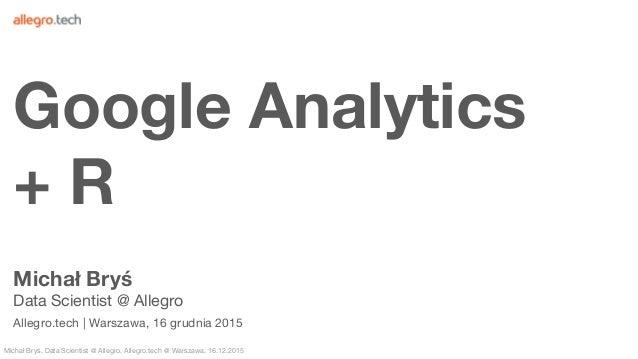 Michał Bryś, Data Scientist @ Allegro, Allegro.tech @ Warszawa, 16.12.2015 Michał Bryś Data Scientist @ Allegro Allegro.te...