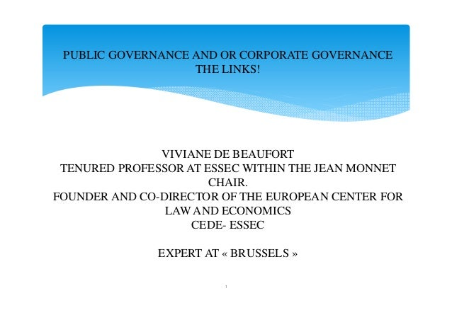 1 PUBLIC GOVERNANCE AND OR CORPORATE GOVERNANCE THE LINKS! VIVIANE DE BEAUFORT TENURED PROFESSOR AT ESSEC WITHIN THE JEAN ...