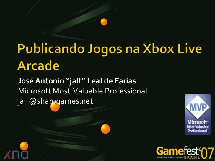 "José Antonio ""jalf"" Leal de FariasMicrosoft Most Valuable Professionaljalf@sharpgames.net"