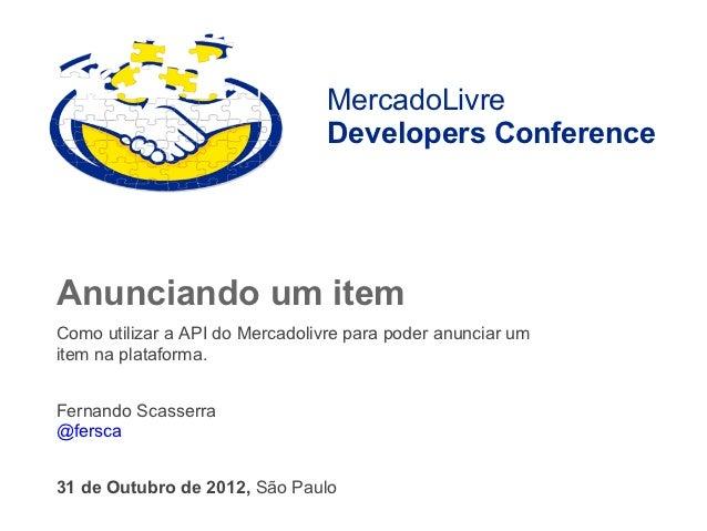 MercadoLivre                                 Developers ConferenceAnunciando um itemComo utilizar a API do Mercadolivre pa...