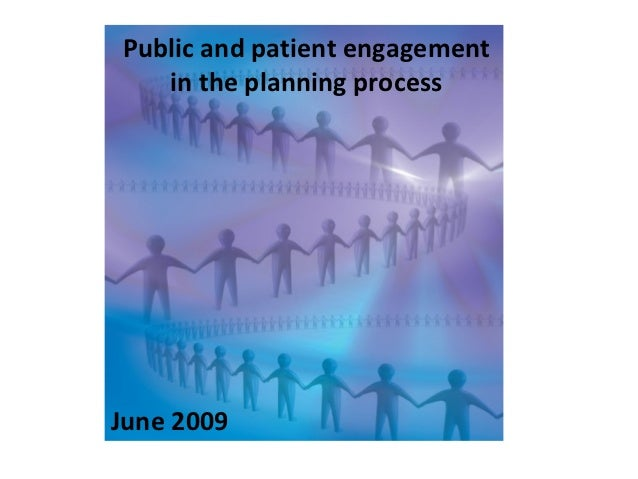 Public and patient engagement   in the planning processJune 2009