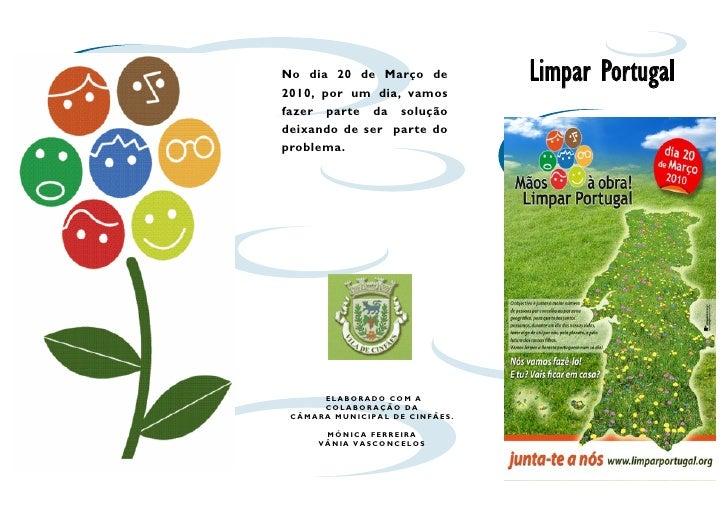 No dia 20 de Março de           Limpar Portugal 2010, por um dia, vamos fazer    parte   da   solução deixando de ser part...
