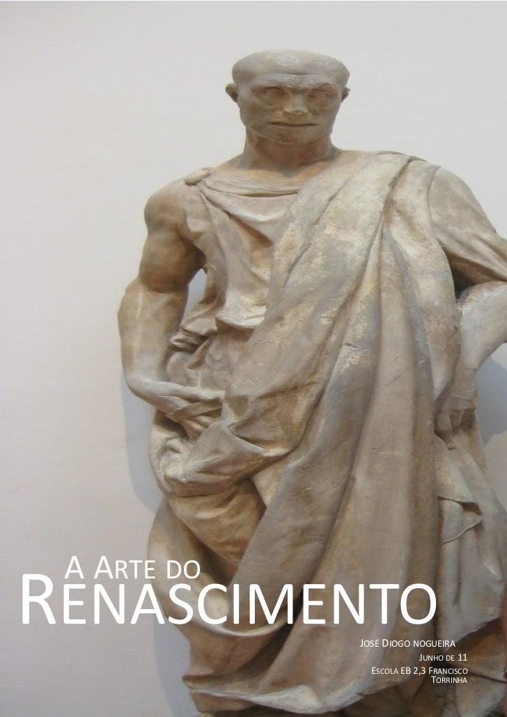 A ARTE DO RENASCIMENTO        A ARTE DORENASCIMENTO             JOSÉ DIOGO NOGUEIRA                                      J...