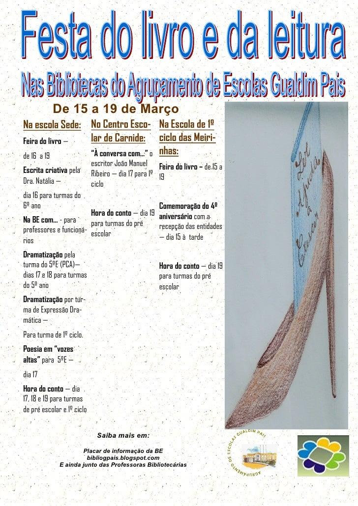 De 15 a 19 de Março Na escola Sede: No Centro Esco- Na Escola de 1º Feira do livro — lar de Carnide: ciclo das Meiri- de 1...