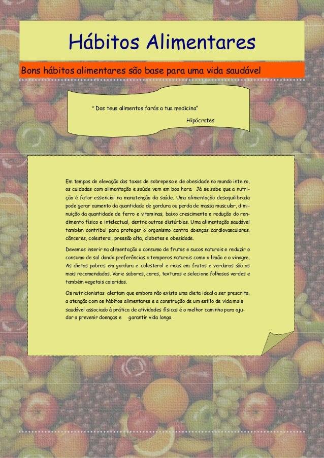 """Hábitos AlimentaresBons hábitos alimentares são base para uma vida saudável                     """" Dos teus alimentos farás..."""