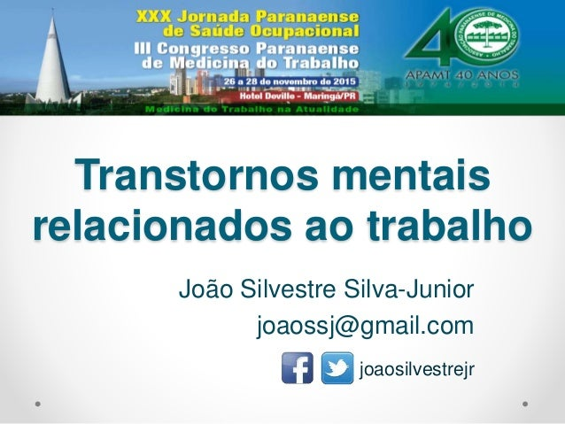 Transtornos mentais relacionados ao trabalho João Silvestre Silva-Junior joaossj@gmail.com joaosilvestrejr