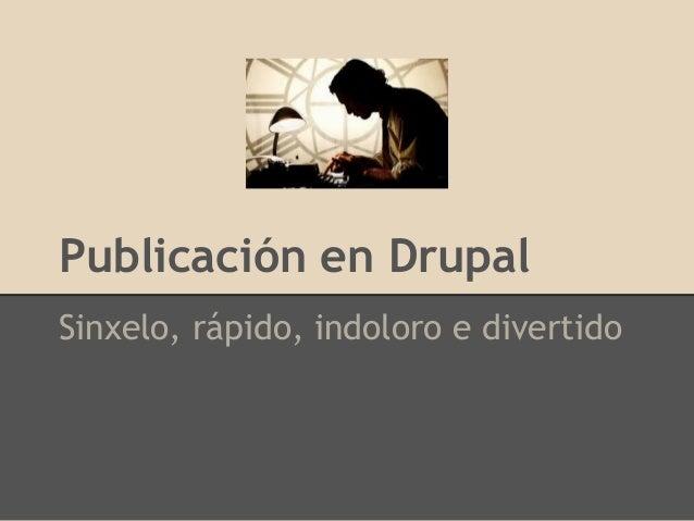 Publicación en DrupalSinxelo, rápido, indoloro e divertido
