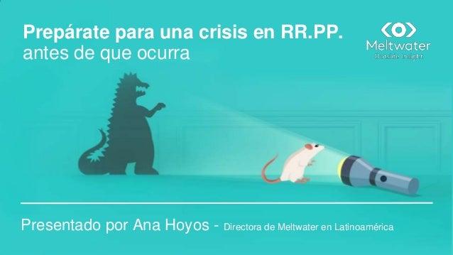 Prepárate para una crisis en RR.PP. antes de que ocurra Presentado por Ana Hoyos - Directora de Meltwater en Latinoamérica