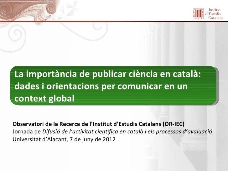 La importància de publicar ciència en català:dades i orientacions per comunicar en uncontext globalObservatori de la Recer...