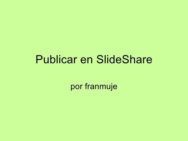 Publicar en SlideShare por franmuje