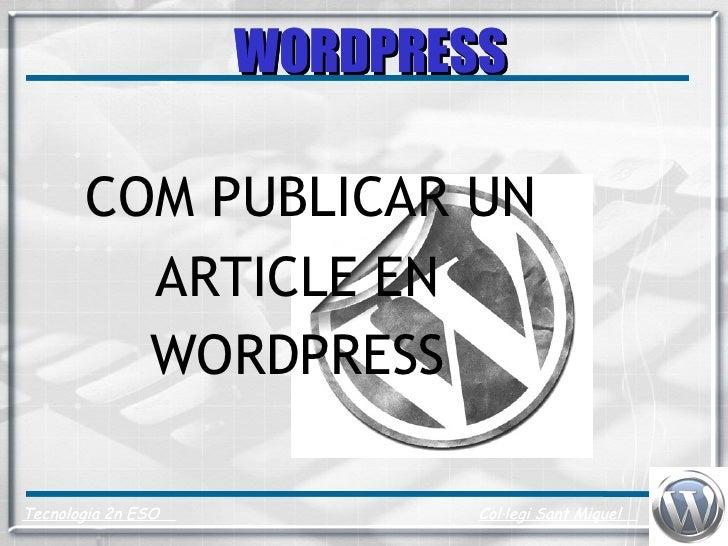 COM PUBLICAR UN ARTICLE EN WORDPRESS WORDPRESS Tecnologia 2n ESO   Col·legi Sant Miquel