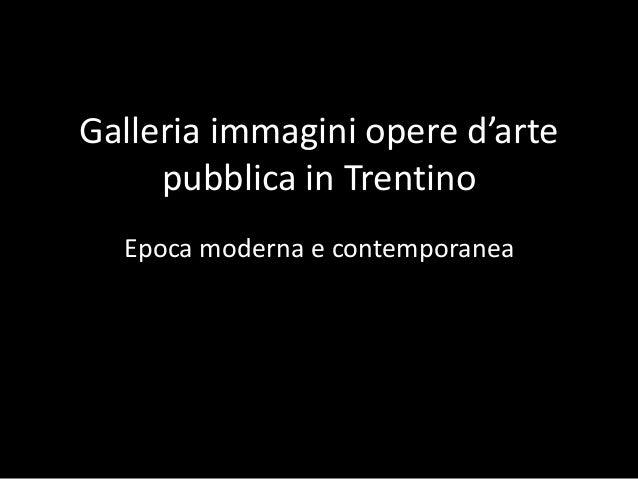 Galleria immagini opere d'artepubblica in TrentinoEpoca moderna e contemporanea