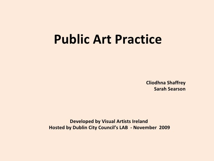 Public Art Practice  Cliodhna Shaffrey  Sarah Searson  Developed by Visual Artists Ireland  Hosted by Dublin City Council'...