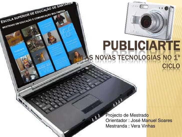 ESCOLA SUPERIOR DE EDUCAÇÃO DE SANTARÉM<br />MESTRADO EM EDUCAÇÃO E COMUNICAÇÃO MULTIMÉDIA<br />PubliciarteCom as novas te...
