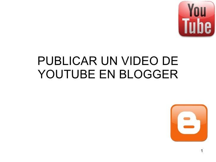 PUBLICAR UN VIDEO DE YOUTUBE EN BLOGGER