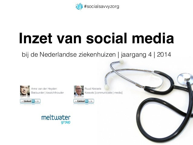 #socialsavvyzorg  Inzet van social media  bij de Nederlandse ziekenhuizen | jaargang 4 | 2014  Anne van der Heyden  Bestuu...