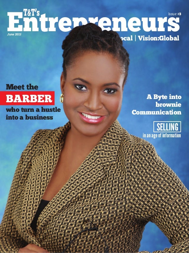 June 2015 Issue #3 Entrepreneurs T&T's Content:Local | Vision:Global A Byte into brownie Communicationwho turn a hustle in...