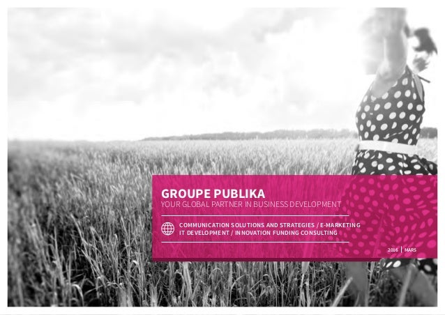 GROUPE PUBLIKA YOUR GLOBAL PARTNER IN BUSINESS DEVELOPMENT COMMUNICATION SOLUTIONS AND STRATEGIES / E-MARKETING IT DEVELOP...
