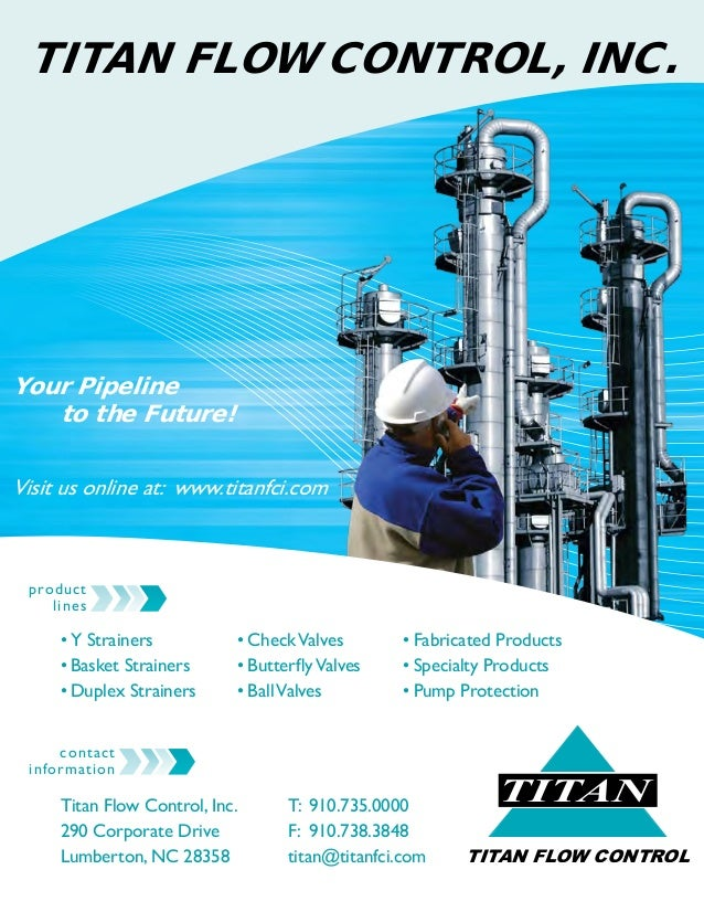 TITAN TITAN FLOW CONTROL TITAN FLOW CONTROL, INC. contact information Titan Flow Control, Inc. 290 Corporate Drive Lumbert...