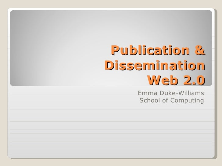 Publication & Dissemination Web 2.0 Emma Duke-Williams School of Computing