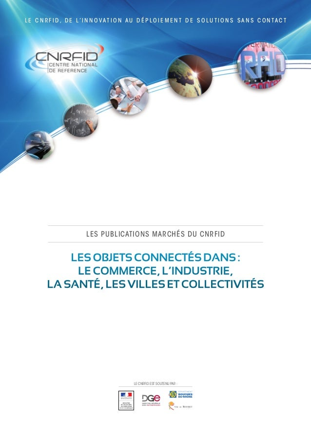 LES OBJETS CONNECTÉS DANS : LE COMMERCE, L'INDUSTRIE, LA SANTÉ, LES VILLES ET COLLECTIVITÉS L E C N R F I D , D E L' I N N...