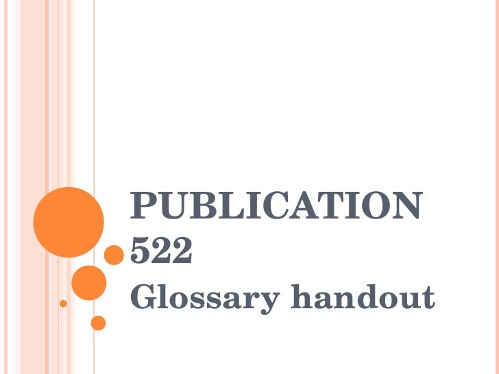 PUBLICATION 522 Glossary handout